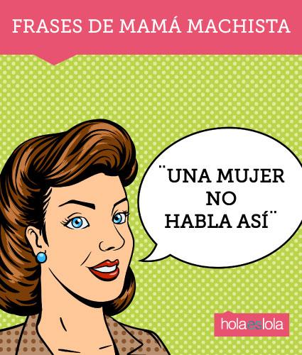 Frases de mamá machista