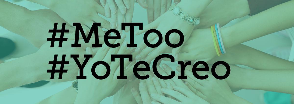 El #MeToo #YoTeCreo y #MiraComoNosPonemos